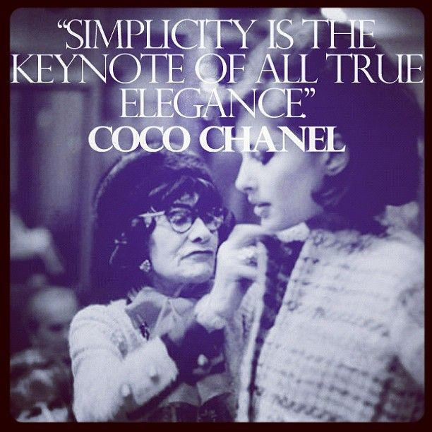 """""""Simplicity is the keynote of all true elegance."""" - Coco Chanel"""