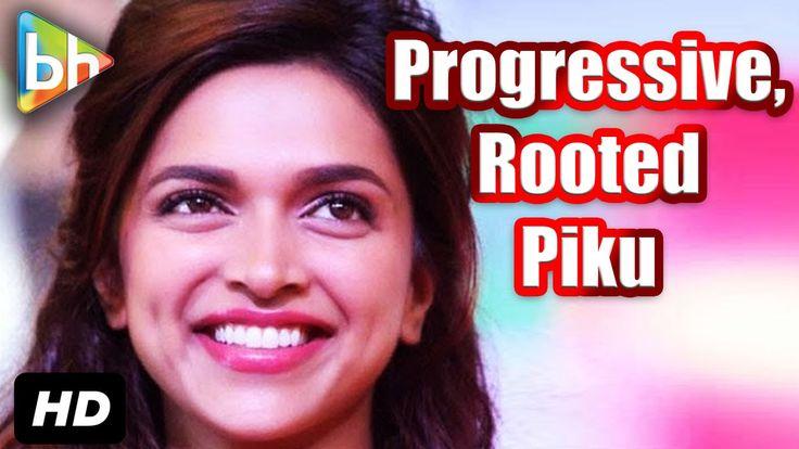 """Piku Is Progressive"": Deepika Padukone | Bollywoodhungama"