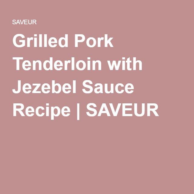 Grilled Pork Tenderloin with Jezebel Sauce Recipe | SAVEUR