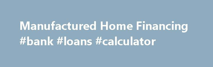 Manufactured Home Financing #bank #loans #calculator http://remmont.com/manufactured-home-financing-bank-loans-calculator/  #manufactured home loans # Manufactured Home Financing Program Highlights What criteria do lenders use when approving a loan? CAPACITY Lenders weigh your housing expenses and total debt against your monthly income to determine your ability to repay a loan. You must prove that you have the cash available for the down payment and closing costs by verifying funds from…