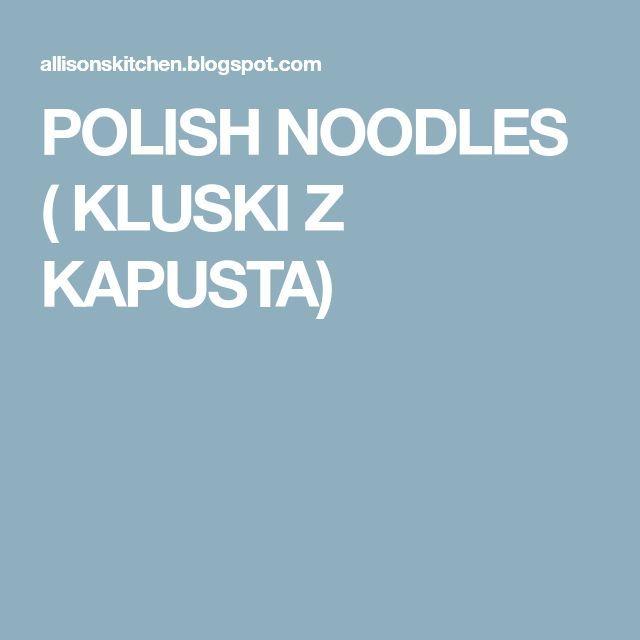 POLISH NOODLES ( KLUSKI Z KAPUSTA) –