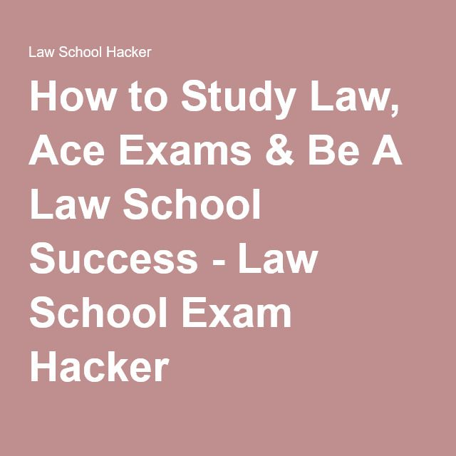 How to Study Law, Ace Exams & Be A Law School Success - Law School Exam Hacker