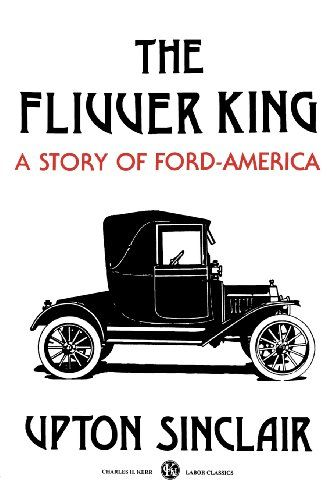 The Flivver King: A Story of Ford-America by Upton Sinclair…