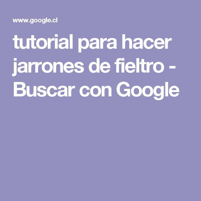 tutorial para hacer jarrones de fieltro - Buscar con Google