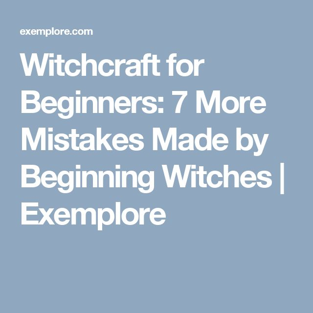 Witchcraft for Beginners: 7 More Mistakes Made by Beginning Witches   Exemplore