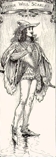 Will Scarlett. as a prominent member of Robin Hood's Merry Men. He was present in the earliest ballads along with Little John and Much the Miller's Son. he first appearance of Will Scarlet was in one of the oldest surviving Robin Hood ballads, A Gest of Robyn Hode. He helps capture Richard at the Lee and when Robin lends that knight money to pay off his debts, Scarlet is one of the Merry Men who insists on giving him a horse and clothing appropriate to his station.