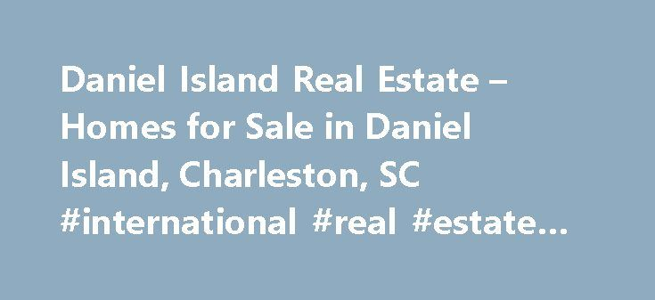 Daniel Island Real Estate – Homes for Sale in Daniel Island, Charleston, SC #international #real #estate #listings http://real-estate.remmont.com/daniel-island-real-estate-homes-for-sale-in-daniel-island-charleston-sc-international-real-estate-listings/  #daniel island real estate # Moving Cost Estimate The cost calculator is intended to provide a ballpark estimate for information purposes only and is not to be considered an actual quote of your total moving cost. Data provided by Moving…