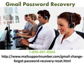 What am I supposed to do for Gmail Password Recovery 1-850-361-8504?If you are one of them who don't know what they are supposed to do for Gmail Password Recovery then you need to make a call at 1-850-361-8504 where you will meet our team who always treat their customers as their family members. So, pull your socks up and come to us as fast as you can. For more visit us our site. http://www.mailsupportnumber.com/gmail-change-forgot-password-recovery-reset.html Gmail Password Recovery…