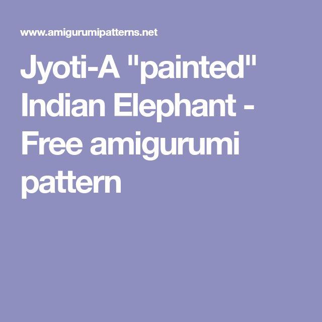 "Jyoti-A ""painted"" Indian Elephant - Free amigurumi pattern"