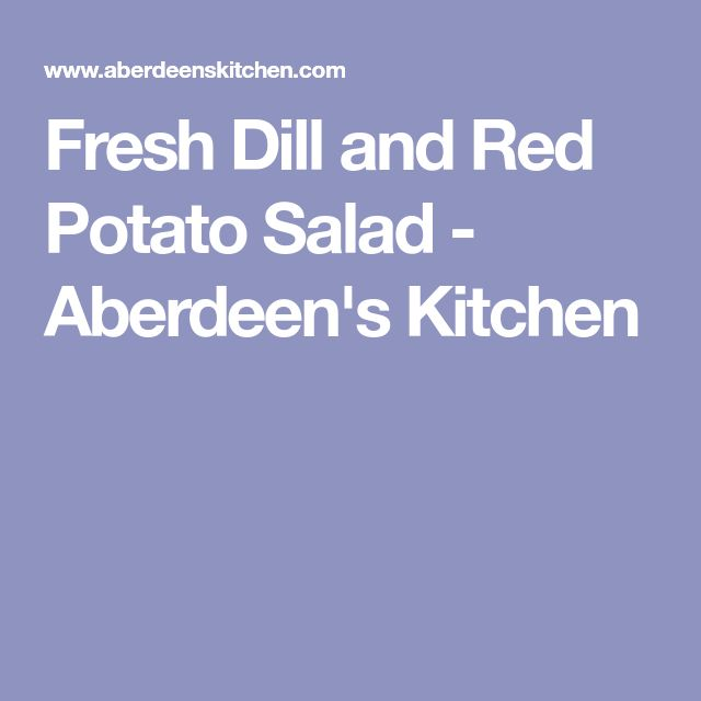 Fresh Dill and Red Potato Salad - Aberdeen's Kitchen