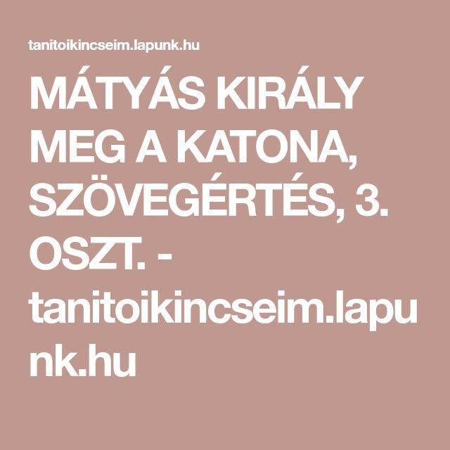 MÁTYÁS KIRÁLY MEG A KATONA, SZÖVEGÉRTÉS, 3. OSZT. - tanitoikincseim.lapunk.hu