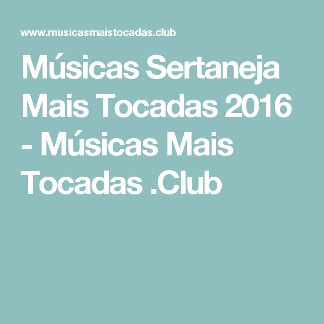 Músicas Sertaneja Mais Tocadas 2016 - Músicas Mais Tocadas .Club