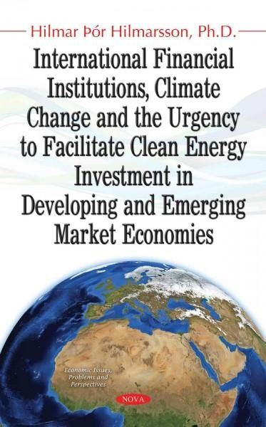 International Financial Institutions, Climate Change and the Urgency to Facilitate Clean Energy Investment in Dev...