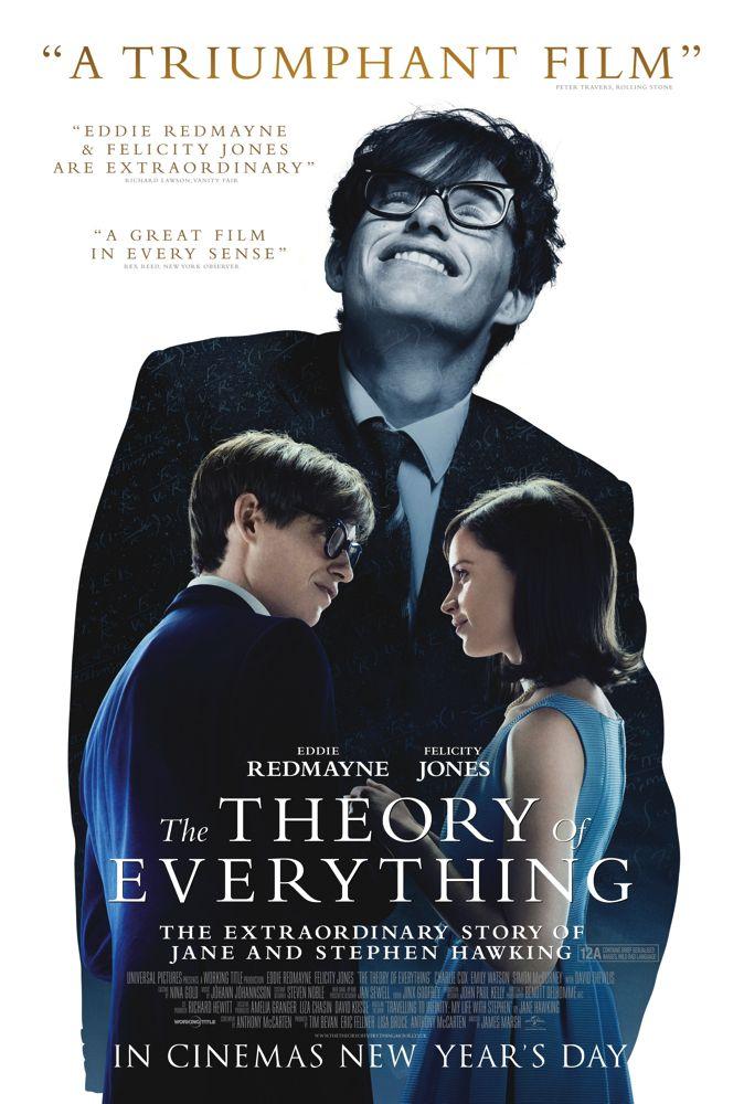 The Theory Of Everything - 4 Jan 15 Une magnifique histoire de courage, d'amour et de persévérance inspirée de la vie de Stephen Hawking. A voir absolument pour la performance de Eddy R. (avec beaucoup de mouchoirs)