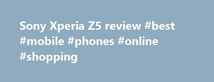 Sony Xperia Z5 review #best #mobile #phones #online #shopping http://mobile.remmont.com/sony-xperia-z5-review-best-mobile-phones-online-shopping/  TechRadar Sony Xperia Z5 review Something feels different with the Sony Xperia Z5. After years of too-hasty handset updates from Sony with minimal enhancements (the Xperia Z3+ back in May was no exception), this finally feels like a worthwhile advance on the previous model. The problem is, does anyone really need a new phone fromRead More