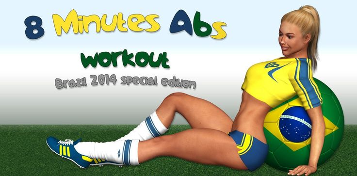 8 Min Abs - Brazil 2014 Edition, Youtube. I use it after running a quick tone up.