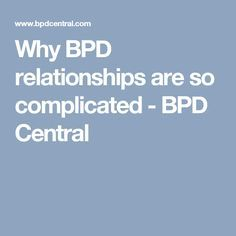 Why BPD relationships are so complicated - BPD Central