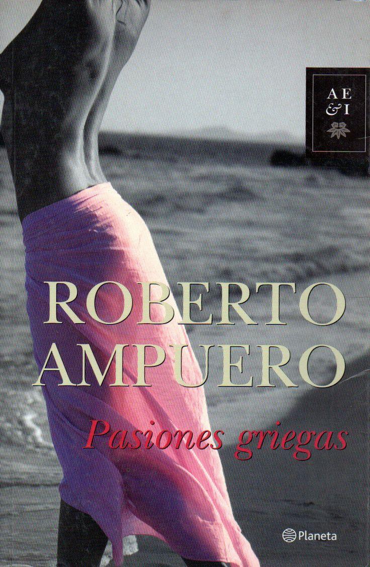 Pasiones Griegas.  Roberto Ampuero 1953- Segunda novela de Ampuero sobre romance y suspenso