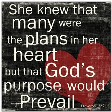She knew that many where the plans in her heart, but that God's purpose would prevail!! Prov 19:21