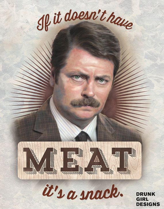 If It Doesn't Have Meat It's A Snack - Ron Swanson Quote by DrunkGirlDesigns