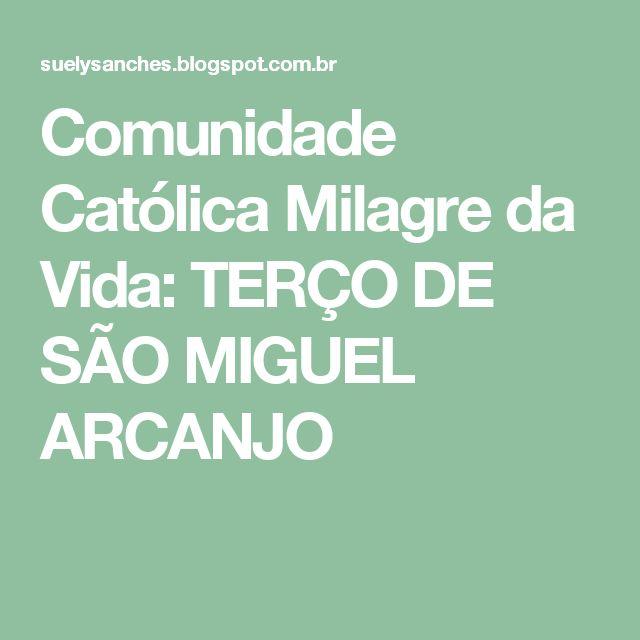 Comunidade Católica Milagre da Vida: TERÇO DE SÃO MIGUEL ARCANJO