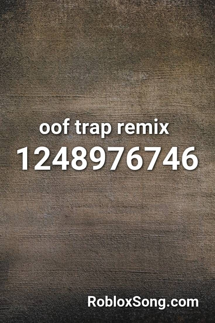 Trap Anthem Roblox Id Oof Trap Remix Roblox Id Roblox Music Codes In 2020 Roblox Sail Song Rap Songs