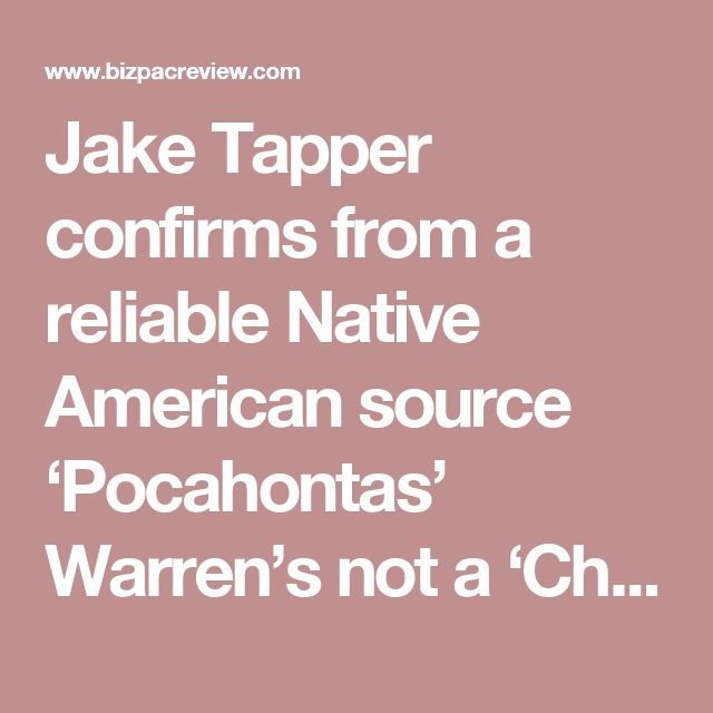 Jake Tapper confirms from a reliable Native American source 'Pocahontas' Warren's not a 'Cherokee citizen' | BizPac Review