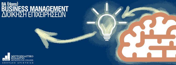 BA (Hons) Business Management (Διοίκησης Επιχειρήσεων) Το πρόγραμμα αποτελεί πρόκληση για ολοκληρωμένες σπουδές στον τομέα της Διοίκησης Επιχειρήσεων και στους τρόπους διαχείρισης επιχειρηματικών καταστάσεων. Το πρόγραμμα καλύπτει όλους τους στρατηγικούς τομείς διοίκησης. http://www.metropolitan.edu.gr/study-programs/undergraduate-programs/ba-school-of-economics-and-management/ba-business-management.html