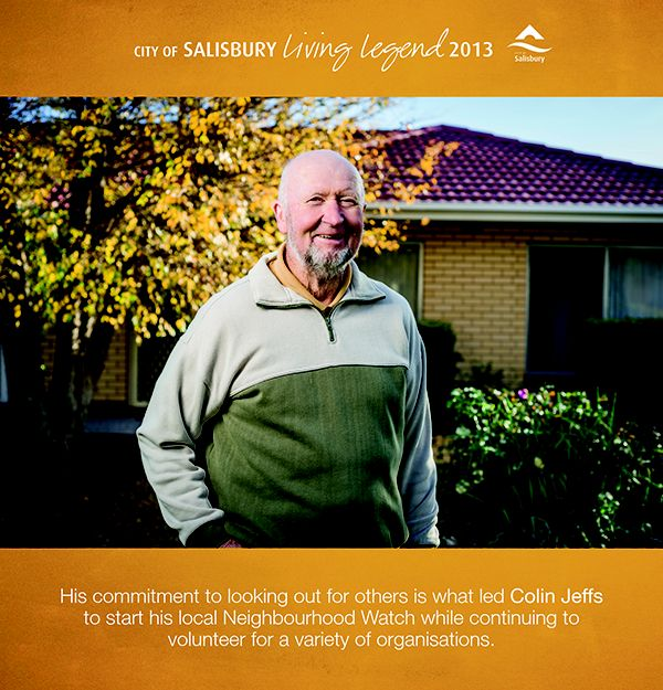 Living Legend 2013 Colin Jeffs: Colins commitment to looking out for others led him to start his local Neighbourhood Watch while continuing to volunteer for a variety of organisations.