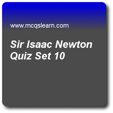 Sir Isaac Newton Quizzes:   general knowledge Quiz 10 Questions and Answers - Practice GK quizzes based questions and answers to study sir isaac newton quiz with answers. Practice MCQs to test learning on sir isaac newton, printing press, atlantic ocean facts, inverted microscope, niels bohr quizzes. Online sir isaac newton worksheets has study guide as sir isaac newton died in, answer key with answers as 1739, 1726, 1746 and 1735 to test exam preparation. For quick learning, study online..
