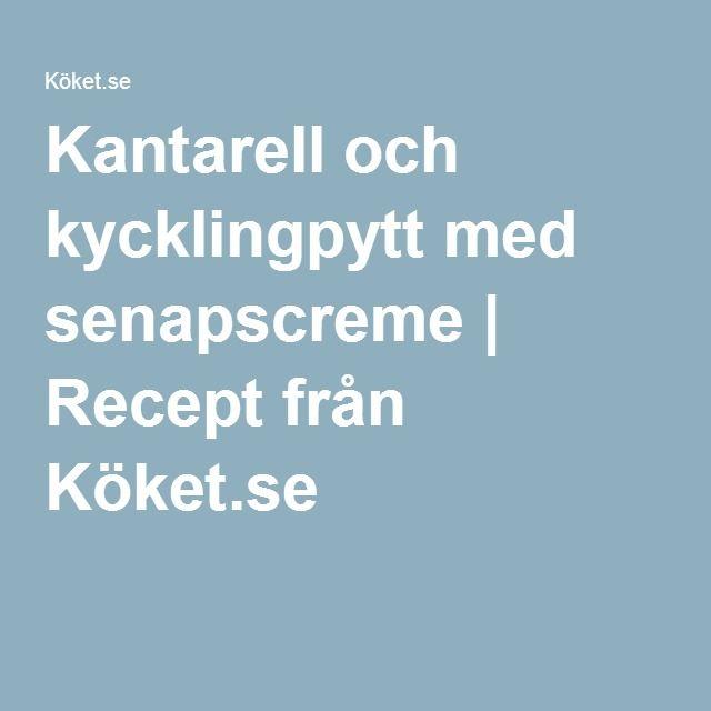 Kantarell och kycklingpytt med senapscreme | Recept från Köket.se