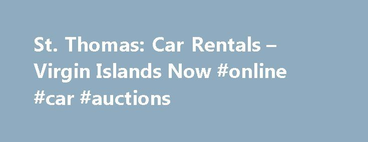 St. Thomas: Car Rentals – Virgin Islands Now #online #car #auctions http://nigeria.remmont.com/st-thomas-car-rentals-virgin-islands-now-online-car-auctions/  #cars rental # St. Thomas: Car Rentals Renting a car is the best way to see the whole island at your own pace. St. Thomas has several different rental agencies to choose from. Rental agencies are conveniently located at the airport, in Charlotte Amalie, at large hotels and in walking distance from the main cruise ship dock in…