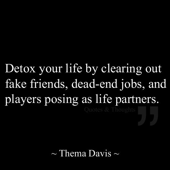 Detox your life by clearing out fake friends, dead-end jobs, and players posing as life partners.