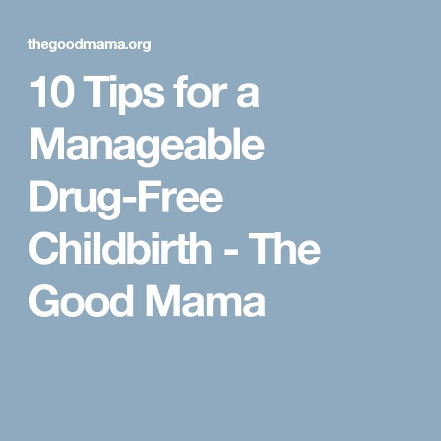 10 Tips for a Manageable Drug-Free Childbirth - The Good Mama
