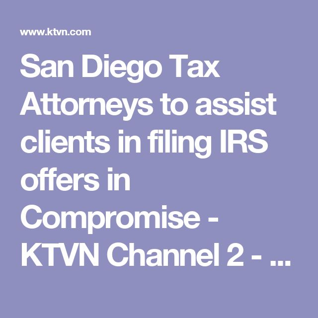San Diego Tax Attorneys to assist clients in filing IRS offers in Compromise - KTVN Channel 2 - Reno Tahoe Sparks News, Weather, Video
