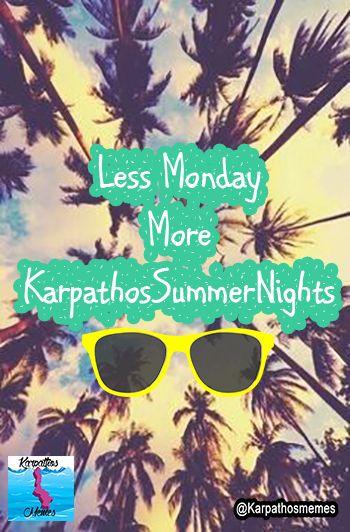 Less Monday, More Karpathos Summer Nights! #KarpathosMemes #KarpathosSummer #Summernights #Karpathos Summer Nights #KarpathosGreece #SummerQuotes #Memes #Yolo