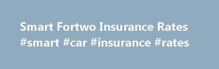 Smart Fortwo Insurance Rates #smart #car #insurance #rates http://idaho.remmont.com/smart-fortwo-insurance-rates-smart-car-insurance-rates/  # Car Insurance Rates for a Smart Fortwo Here's what you need to know. Finding Smart Fortwo car insurance rates could be a bit of a challenge due to the fact that this car is relatively new to the U.S. market The Fortwo is the second offering from Smart, the Daimler AG Company that also owns Mercedes-Benz Smart Fortwos are designed to be primarily city…