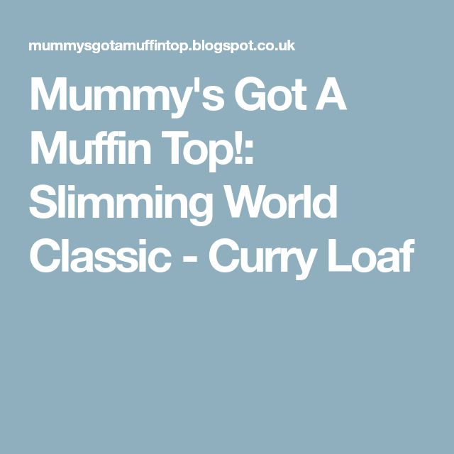 Mummy's Got A Muffin Top!: Slimming World Classic - Curry Loaf