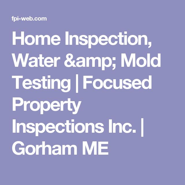Home Inspection, Water & Mold Testing | Focused Property Inspections Inc. | Gorham ME