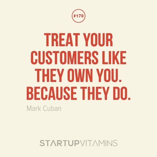 Treat your customers like they own you. Because they do. -Mark Cuban  www.stevenparrymarketing.com