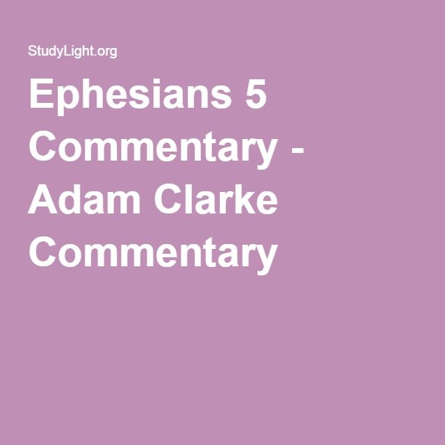 Ephesians 5 Commentary - Adam Clarke Commentary