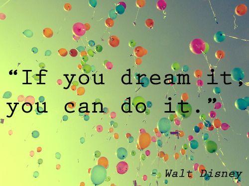 Walt Disney: Disney Quotes, Walt Disney, Dreambig, Waltdisney, Inspiration, Dreams Big, It You, Balloons, Flying Away