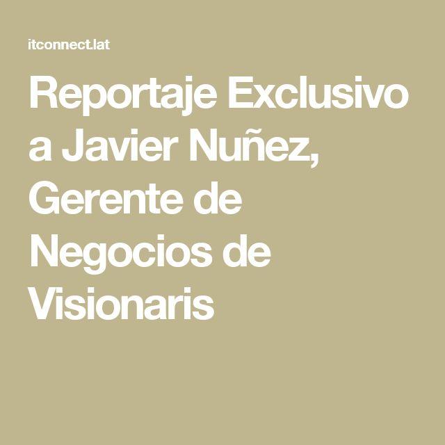 Reportaje Exclusivo a Javier Nuñez, Gerente de Negocios de Visionaris