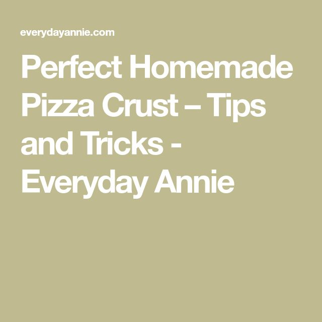 Perfect Homemade Pizza Crust – Tips andTricks - Everyday Annie
