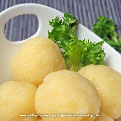 YUMMY! German potato dumplings! http://www.quick-german-recipes.com/german-potato-dumplings.html