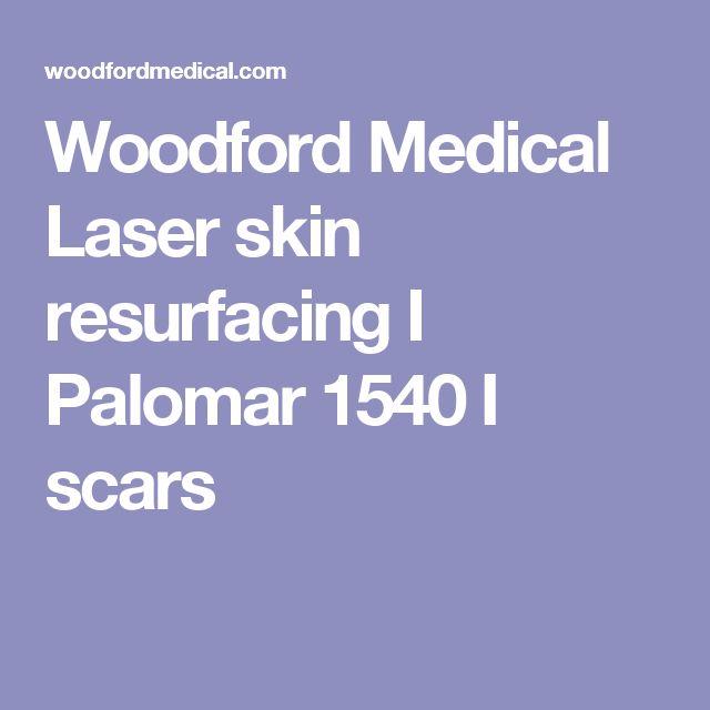 Woodford Medical Laser skin resurfacing I Palomar 1540 I scars