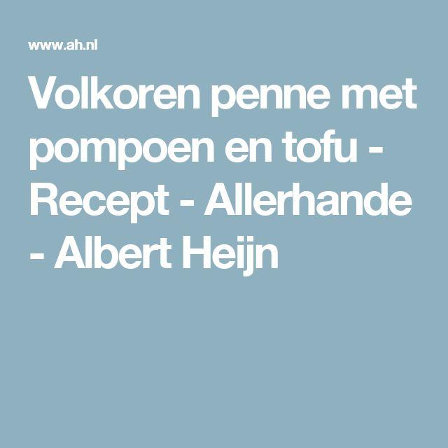 Volkoren penne met pompoen en tofu - Recept - Allerhande - Albert Heijn