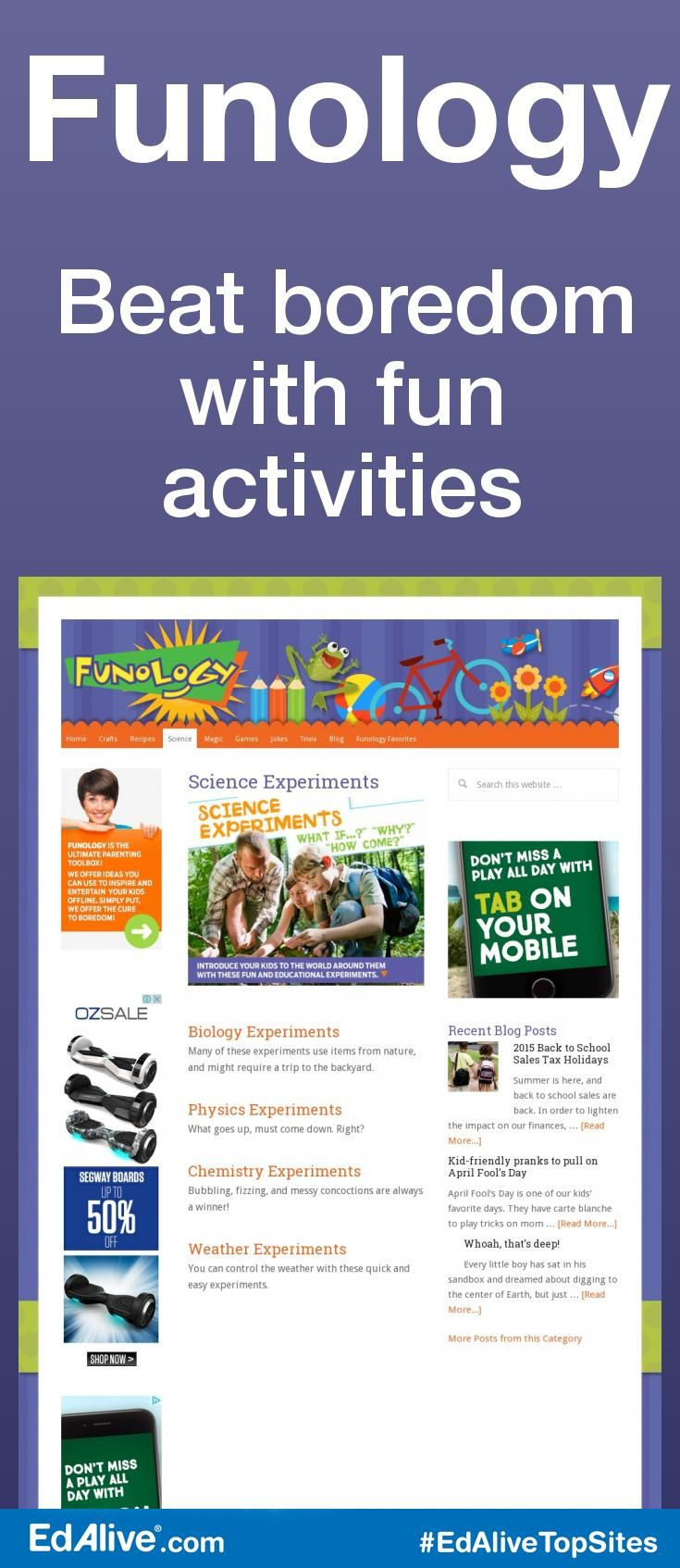 Beat boredom with fun activities | Helps get kids interested them in science by providing them with games, recipes, experiments, and arts and crafts projects. Funology is the ultimate parenting toolbox! It offers ideas you can use to inspire and entertain your kids off line. Simply put, we offer the cure to boredom! #Science #EdAliveTopSites