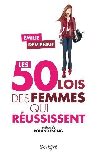 Les 50 lois des femmes qui réussissent: Amazon.fr: Emilie Devienne: Livres