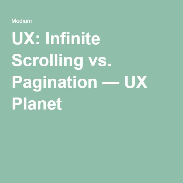 UX: Infinite Scrolling vs. Pagination — UX Planet